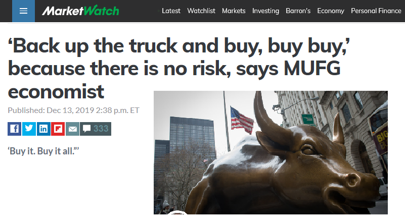 MarketWatch article: Back up the truck and buy, buy, buy because there is no risk, December 2019